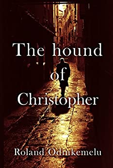 The hound of Christopher by [Odinkemelu, Roland]