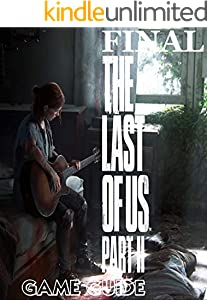 THE LAST OF US PART II: The Complete Guide, Tips, Tricks, Strategy Everything Help You Win In The Game (English Edition)