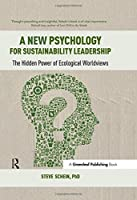 A New Psychology for Sustainability Leadership: The Hidden Power of Ecological Worldviews by Steve Schein(2015-07-10)
