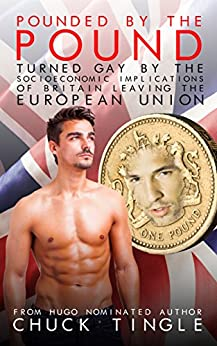 [Tingle, Chuck]のPounded By The Pound: Turned Gay By The Socioeconomic Implications Of Britain Leaving The European Union (English Edition)