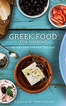 Greek Food For Sharing: Recipes that nourish the soul by [Pantahos, Eugenia]