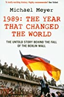 The Year that Changed the World: The Untold Story Behind the Fall of the Berlin Wall by Michael Meyer(2010-08-05)