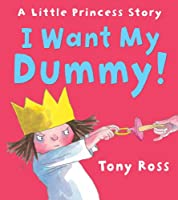 I Want My Dummy!: A Little Princess Story