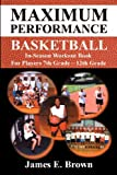 Maximum Performance Basketball: In-season Workout Book for Players 7th Grade-12th Grade Who Want to Produce Consistency During the Basketball Season