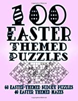100 Easter Themed Puzzles: Celebrate The Easter Holiday By Doing FUN Puzzles! LARGE PRINT, 60 Easter Themed Sudoku Puzzles, PLUS 40 Easter Image Mazes! (On Target Puzzles)