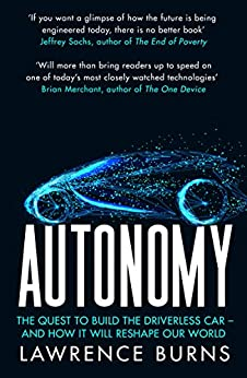 Autonomy: The Quest to Build the Driverless Car - And How It Will Reshape Our World by [Burns, Lawrence D ]