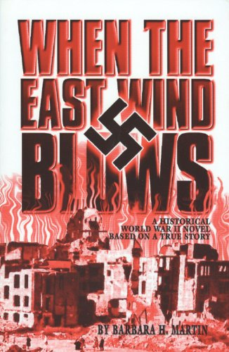 When The East Wind Blows: A World War 2 Novel Based on a True Story by [Martin, Barbara H.]