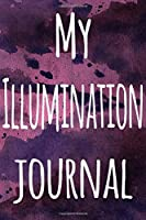 My Illumination Journal: The perfect gift for the artist in your life - 119 page lined journal!