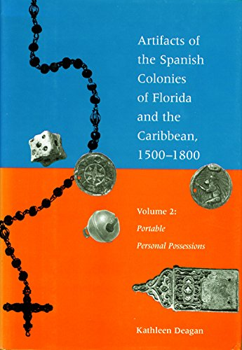 Artifacts of the Spanish Colonies of Florida and the Caribbean, 1500-1800: Volume 2: Portable Personal Possessions: Portable Personal Possessions v. 2 ... Spanish Colonies of Florida & the Caribbean)