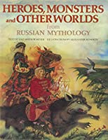 Heroes, Monsters and Other Worlds from Russian Mythology (World mythology series)