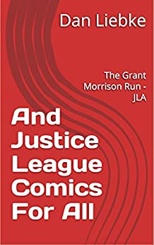 [Liebke, Dan]のAnd Justice League Comics For All: The Grant Morrison Run - JLA (English Edition)