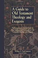 A Guide to Old Testament Theology and Exegesis: The Introductory Articles from the New International Dictionary of Old Testament Theology and Exegesis