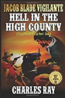 """Jacob Blade: Hell In The High Country: The Exciting Fourth Western In The """"The Jacob Blade: Vigilante Western Adventure Series!"""""""
