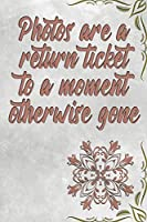 Photos are a return ticket to a moment otherwise gone: Travel Journal - Quoted Travelling Notebook (Journals, Notebooks, Diaries and Other Gifts for Women and Men Volume 6)