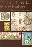 The Utrecht Psalter in Medieval Art: Picturing the Psalms of David 画像