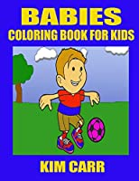 Babies: Coloring Book for Kids