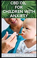 CBD OIL FOR CHILDREN WITH ANXIETY: Understanding How CBD OIL Can Be Of Help To Children With Anxiety
