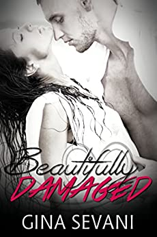 Beautifully Damaged (The Damaged Series Book 1) by [Sevani, Gina]