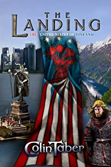 The United States Of Vinland: The Landing (The Markland Settlement Saga Book 1) by [Taber, Colin]