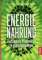 Energienahrung: Transformiere Pflanzenkraft in pure Lebensenergie