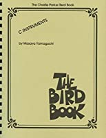 The Bird Book: C Instruments (Charlie Parker Real Book)