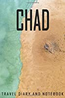 Chad Travel Diary and Notebook: Travel Diary for Chad. A logbook with important pre-made pages and many free sites for your travel memories. For a present, notebook or as a parting gift