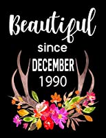 """Beautiful Since December 1990: Journal Composition Notebook 7.44"""" x 9.69"""" 100 pages 50 sheets"""