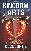 Kingdom Arts Awakening: An Instructional Guide For Serving God Through Creative Artistry