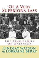 Of a Very Superior Class: The Pink Family of Waianiwa (Southland Families)