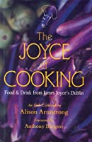 The Joyce of Cooking: Food and Drink from James Joyce's Dublin