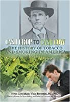 Cash Crop to Cash Cow: The History of Tobacco and Smoking in America (Tobacco: the Deadly Drug)