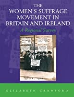 The Women's Suffrage Movement in Britain and Ireland: A Regional Survey (Women's and Gender History)
