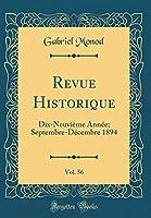 Revue Historique, Vol. 56: Dix-Neuvième Année; Septembre-Décembre 1894 (Classic Reprint)