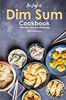 The Joy of Dim Sum Cookbook: Delectable Dim Sum Made Easy