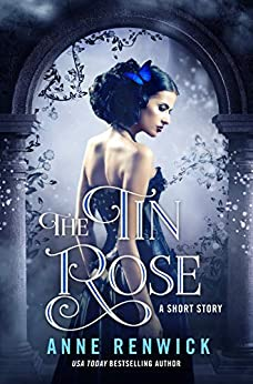 The Tin Rose (An Elemental Web Short Story Book 1) by [Renwick, Anne]