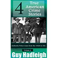 True Crime: 4 True American Crime Stories: Vol 4 (From police files of the 1920s to the 1950s) (English Edition)