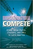Upgrading to Compete: Global Value Chains, Clusters, and SMEs in Latin America (David Rockefeller/Inter-American Development Bank)