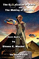 The Colonization of Earth and the Making of Mankind: The Book of Earth - Opus I - A Rock Opera