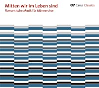 Romantic Music for Men's Choir: Mitten Wir Im Lebe