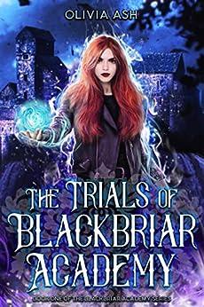 The Trials of Blackbriar Academy: an academy reverse harem fantasy romance adventure series by [Ash, Olivia]