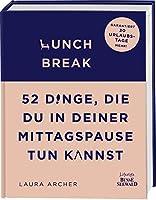 Lunch Break: 52 Dinge, die du in deiner Mittagspause tun kannst. Garantiert 30 Urlaubstage mehr!