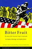 Bitter Fruit: The Story of the American Coup in Guatemala, With New Essays by John H. Coatsworth, Richard A. Nuccio, and Stephen Kinzer (David Rockefeller Center Series on Latin American Studies)