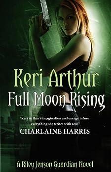 Full Moon Rising: Number 1 in series (Riley Jenson Guardian) by [Arthur, Keri]