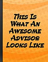 This Is What An Awesome Advisor Looks Like: Inspirational Motivational Funny Gag Notebook Gift For College or High School Advisors Orange Cover