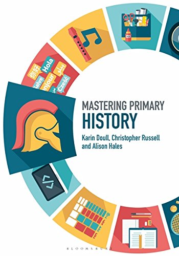 Download Mastering Primary History (Mastering Primary Teaching) 1474295568