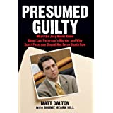 Presumed Guilty: What the Jury Never Knew About Laci Peterson's Murder and Why Scott Peterson Should Not Be on Death Row [並行輸入品]