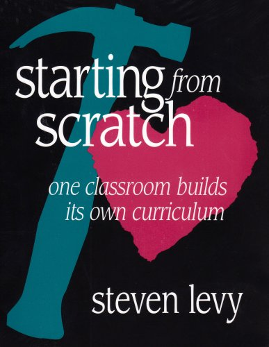 Download Starting From Scratch: One Classroom Builds Its Own Curriculum 0435072056