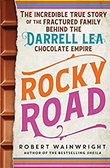 Rocky Road: The incredible true story of the fractured family behind the Darrell Lea chocolate empire by [Wainwright, Robert]