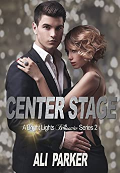 Center Stage (Bright Lights Billionaire Book 2) by [Parker, Ali]
