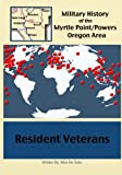 Resident Veterans: Volume 6 (A Military History of the Myrtle Point/Powers Oregon Area)